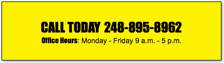 CALL TODAY 248-895-8962 Office Hours: Monday - Friday 9 a.m. - 5 p.m.